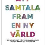 """Ny bok om demokrati: """"Att samtala fram en ny värld"""""""